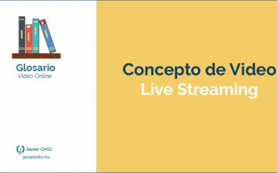 ¿Qué es el Live Streaming o video en vivo?