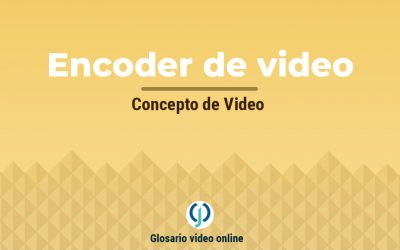 ¿Qué es un encoder de video o codificador de video?
