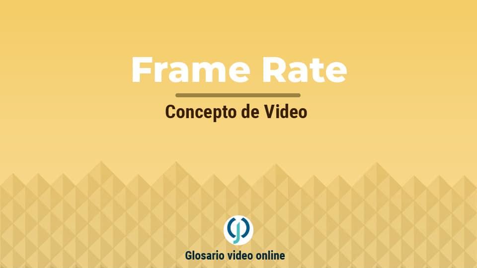 ¿Qué es el frame rate?