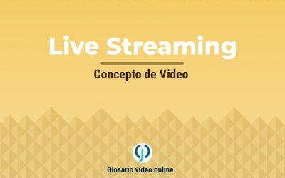 ¿Qué es el Live Streaming o video en vivo?