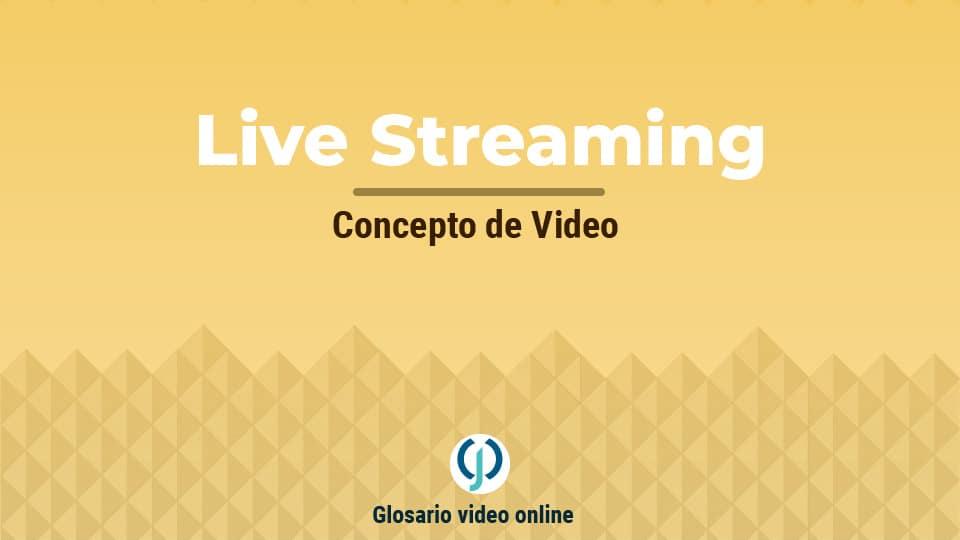 ¿Qué es Live Streaming?