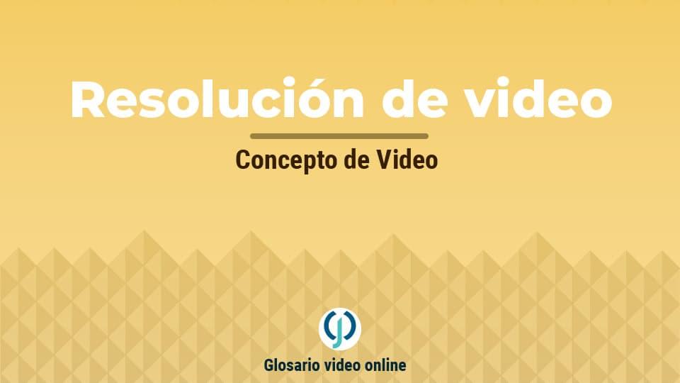 Resolución de video