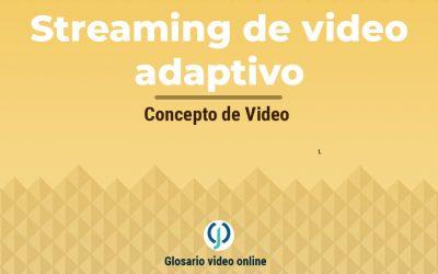 ¿Qué es el streaming de video adaptivo o adaptive bitrate?