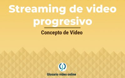 ¿Qué es el Streaming de video progresivo o progressive video streaming?