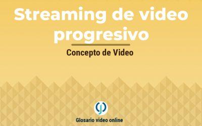 ¿Qué es el Streaming de video progresivo o progressive video streaming?
